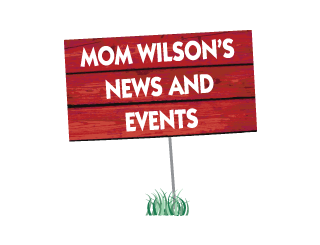 Mom Wilson's News and Events